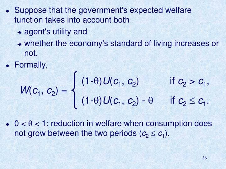 Suppose that the government's expected welfare function takes into account both