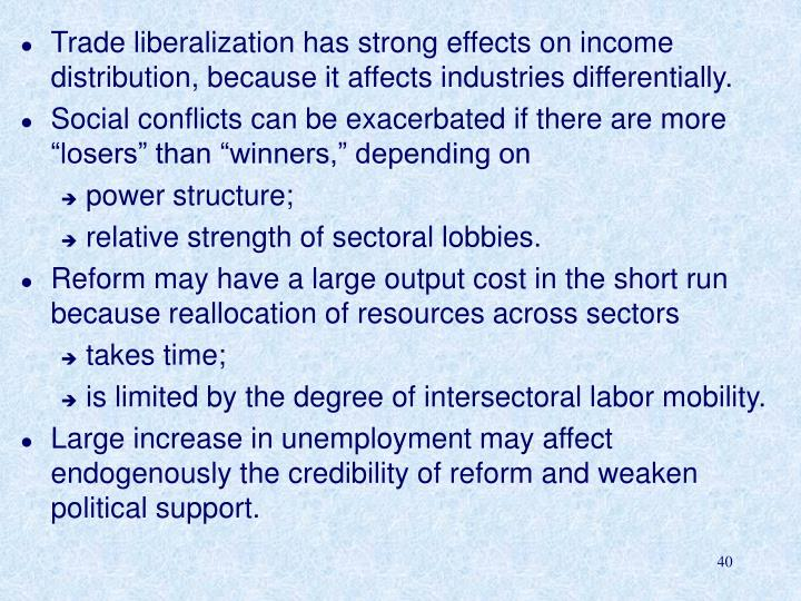 Trade liberalization has strong effects on income distribution, because it affects industries differentially.