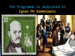 the programme is dedicated to ignaz ph semmelweis