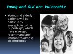 young and old are vulnerable