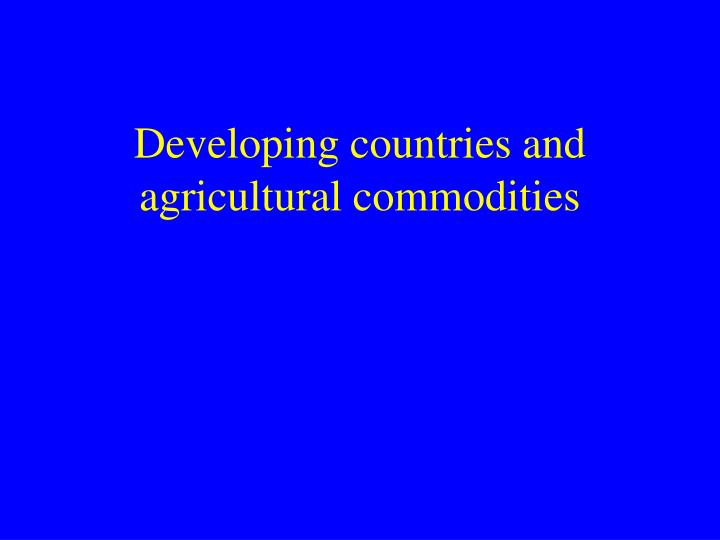 Developing countries and agricultural commodities