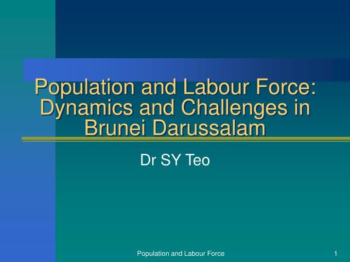 Population and labour force dynamics and challenges in brunei darussalam