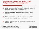 performance quality and safety pqs background the interested parties