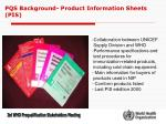 pqs background product information sheets pis