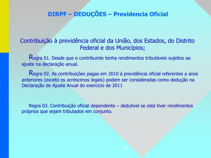 Contribuição à previdência oficial da União, dos Estados, do Distrito Federal e dos Municípios;