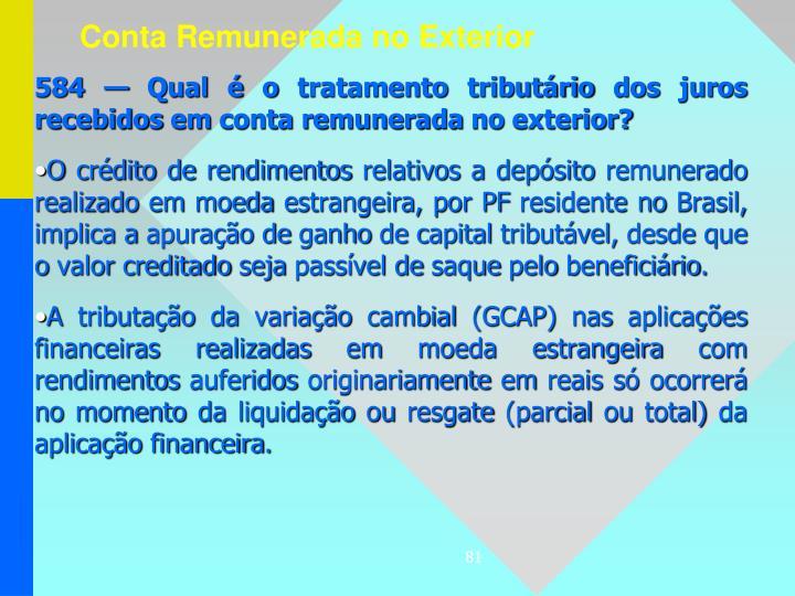 584 — Qual é o tratamento tributário dos juros recebidos em conta remunerada no exterior?