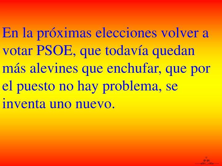 En la próximas elecciones volver a votar PSOE, que todavía quedan más alevines que enchufar, que por el puesto no hay problema, se inventa uno nuevo.