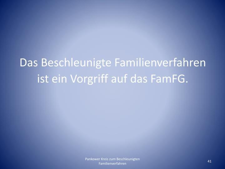 Das Beschleunigte Familienverfahren ist ein Vorgriff auf das FamFG.