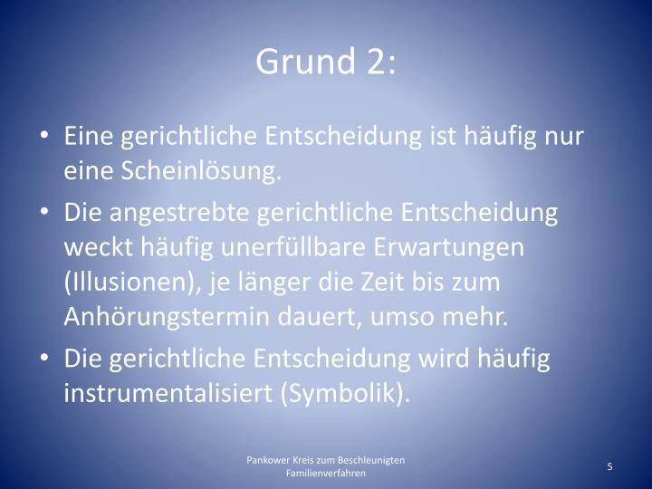 Grund 2: