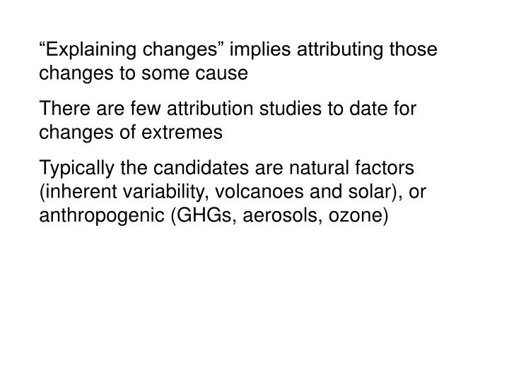 """""""Explaining changes"""" implies attributing those changes to some cause"""