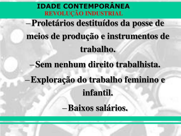 Proletários destituídos da posse de meios de produção e instrumentos de trabalho.