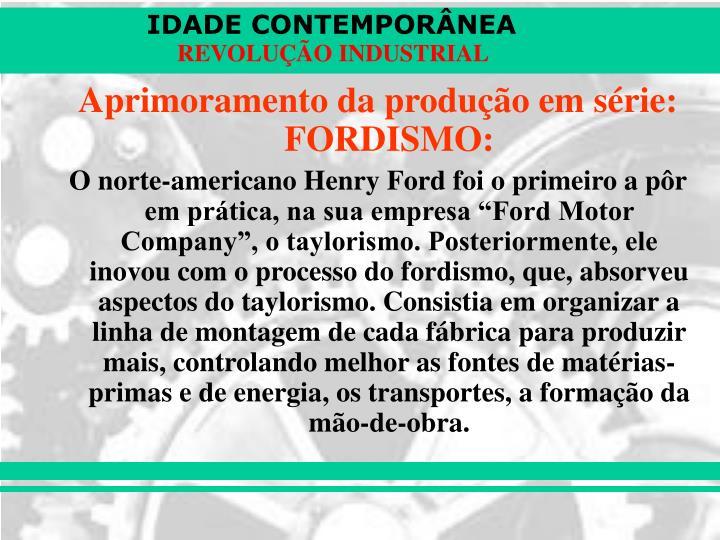 Aprimoramento da produção em série: FORDISMO: