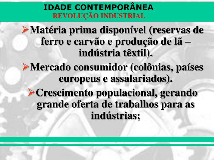 Matéria prima disponível (reservas de ferro e carvão e produção de lã – indústria têxtil).