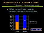 thrombose sur cvc et facteur v lieden fijnheer et al br j hematol 2002 118 267