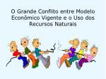 o grande conflito entre modelo econ mico vigente e o uso dos recursos naturais