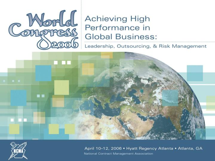 Ncma world congress 2006 achieving high performance in global business leadership outsourcing risk management