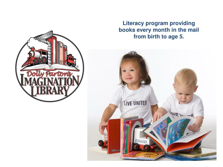Literacy program providing books every month in the mail from birth to age 5.
