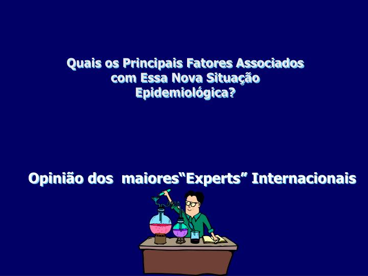Quais os Principais Fatores Associados com Essa Nova Situação Epidemiológica?