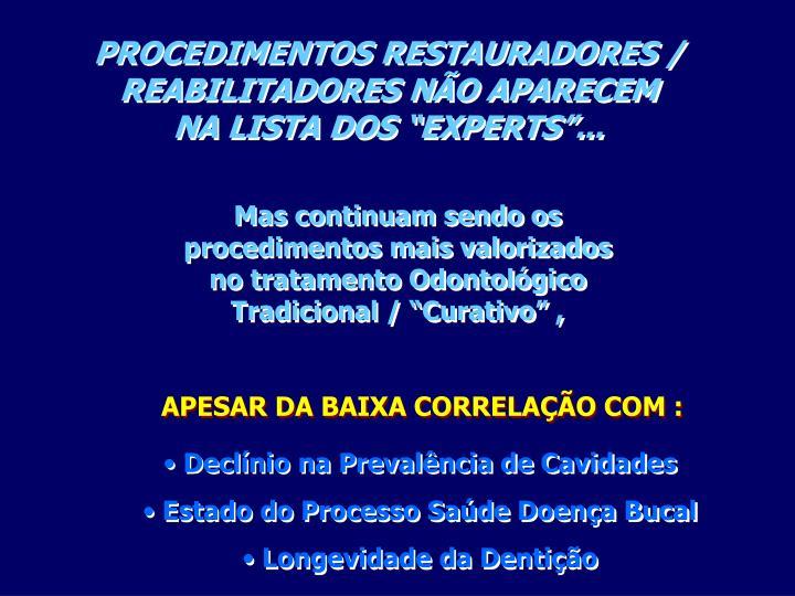"""PROCEDIMENTOS RESTAURADORES / REABILITADORES NÃO APARECEM                                   NA LISTA DOS """"EXPERTS""""..."""