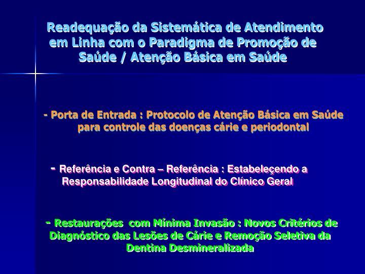 Readequação da Sistemática de Atendimento                                          em Linha com o Paradigma de Promoção de                                         Saúde / Atenção Básica em Saúde