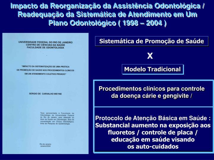 Impacto da Reorganização da Assistência Odontológica / Readequação da Sistemática de Atendimento em Um Plano Odontológico