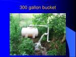 300 gallon bucket