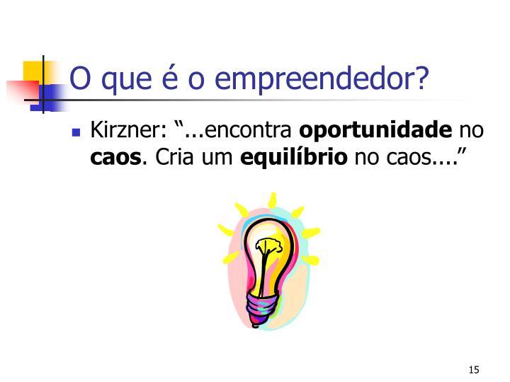 O que é o empreendedor?