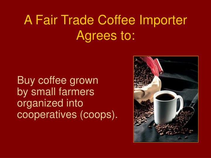 A Fair Trade Coffee Importer Agrees to: