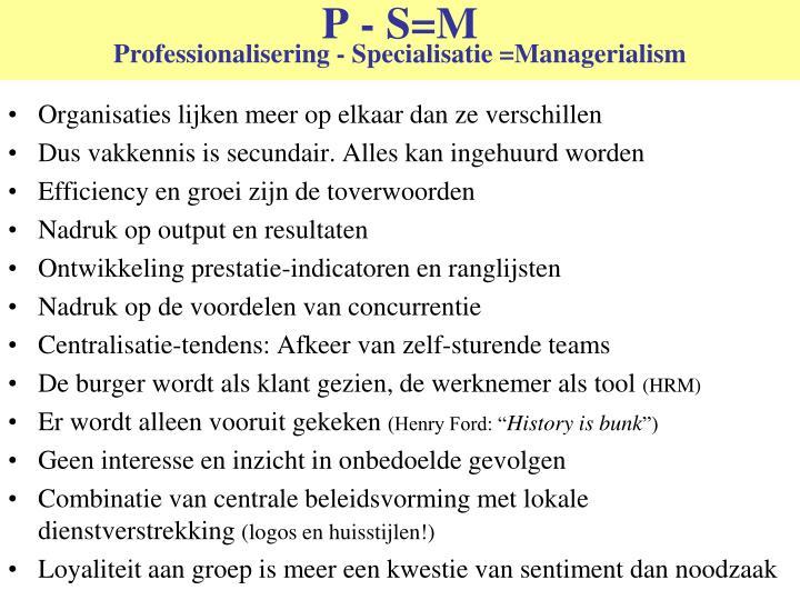 P - S=M