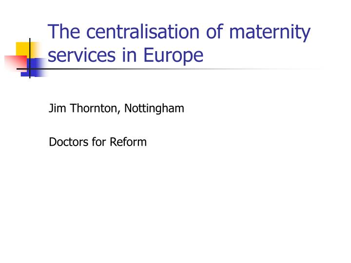 the centralisation of maternity services in europe n.