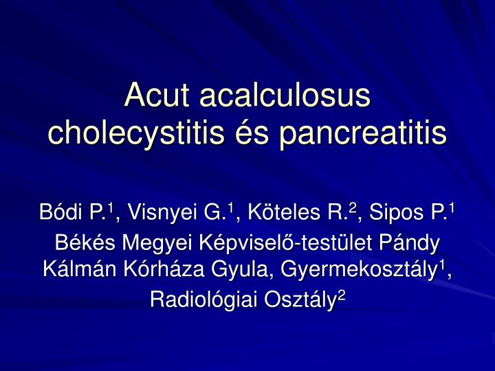 acut acalculosus cholecystitis s pancreatitis n.