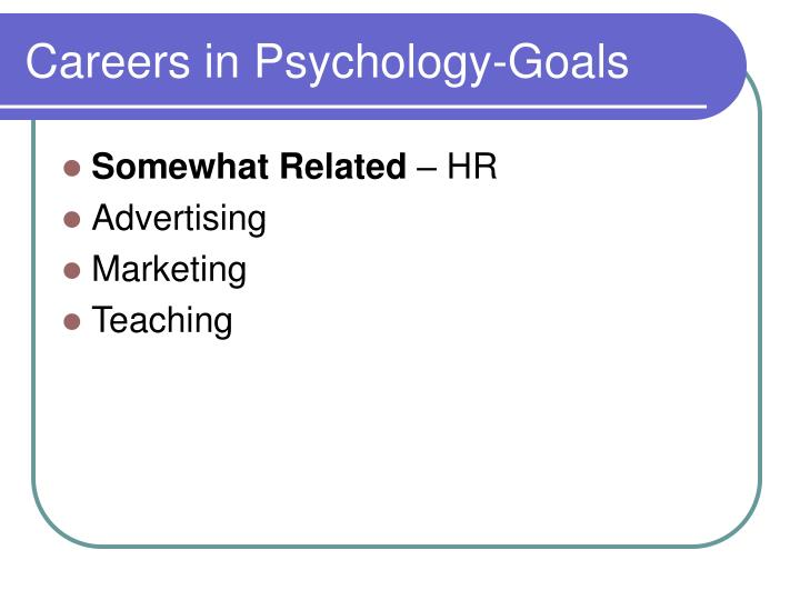 Careers in Psychology-Goals