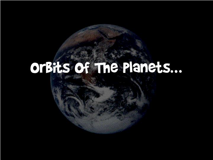 Orbits Of The Planets…