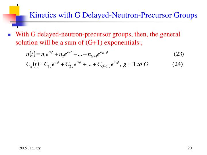 Kinetics with G Delayed-Neutron-Precursor Groups