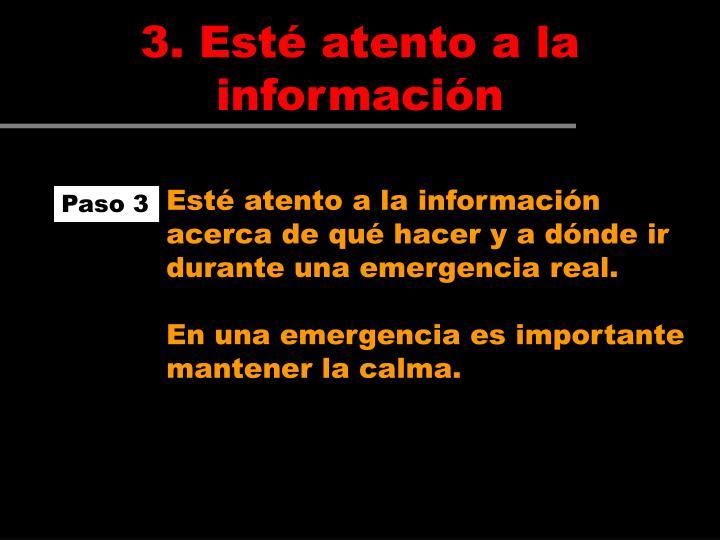 Esté atento a la información acerca de qué hacer y a dónde ir durante una emergencia real.