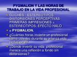 pygmalion y las horas de trabajo en la vida profesional