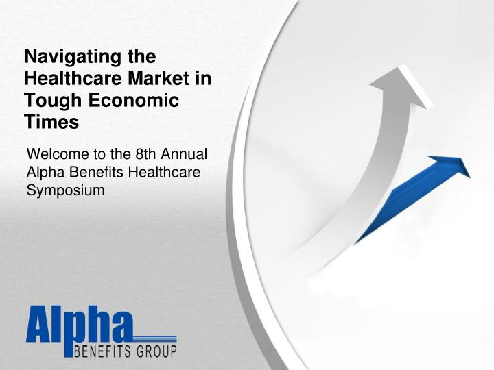 navigating the healthcare market in tough economic times n.