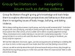 group facilitators on navigating issues such as dating violence