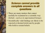 science cannot provide complete answers to all questions