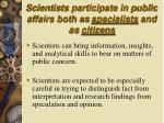 scientists participate in public affairs both as specialists and as citizens