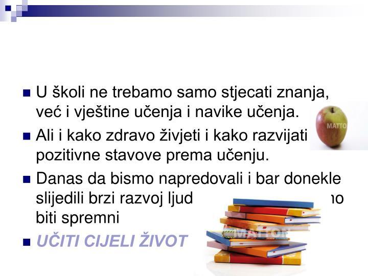 U školi ne trebamo samo stjecati znanja, već i vještine učenja i navike učenja.