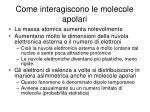 come interagiscono le molecole apolari