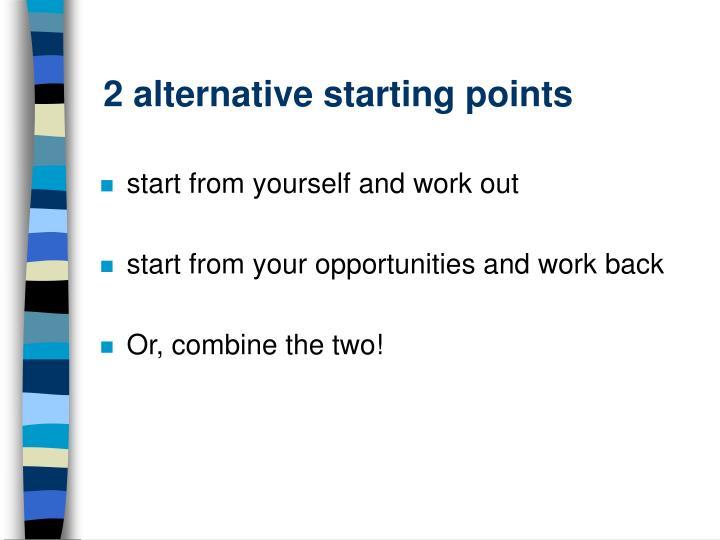 2 alternative starting points