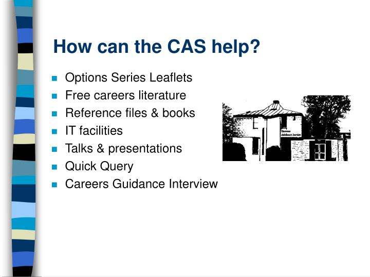 How can the CAS help?