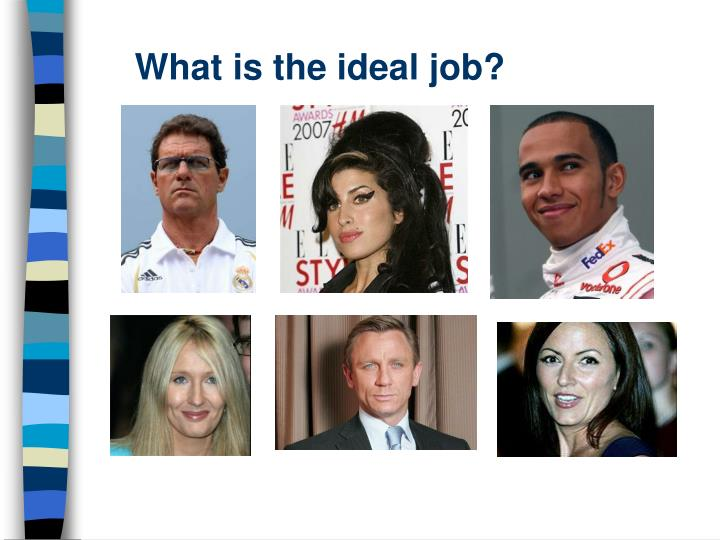 What is the ideal job?