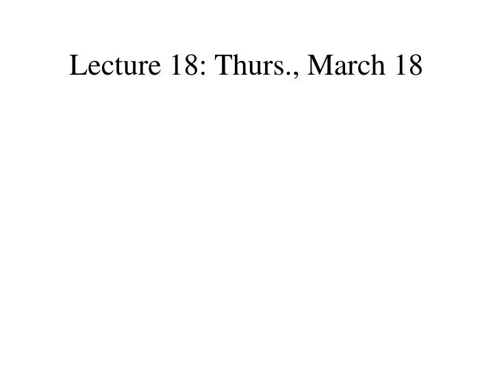 Lecture 18 thurs march 18