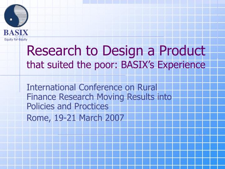 Research to design a product that suited the poor basix s experience
