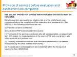 provision of services before evaluation and assessment are completed