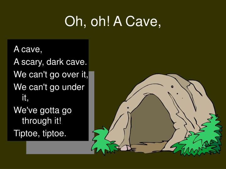 Oh, oh! A Cave,