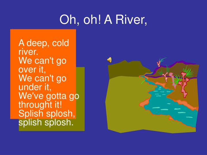 Oh oh a river